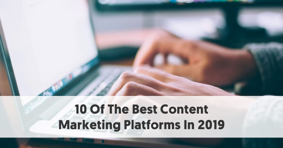 10 Of The Best Content Marketing Platforms In 2019