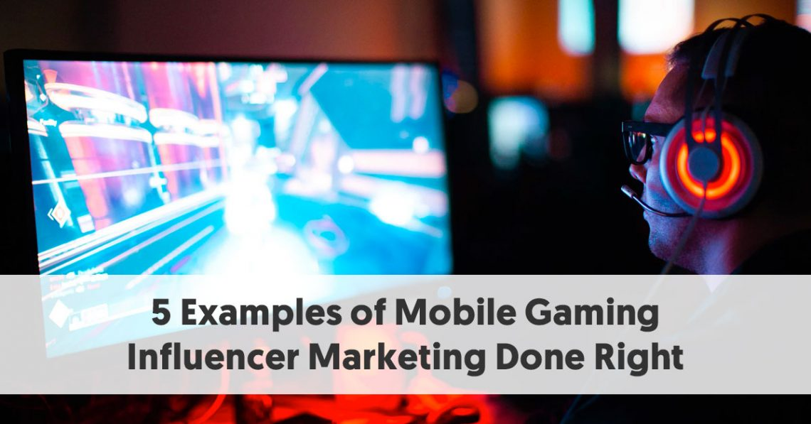5 Examples of Mobile Gaming Influencer Marketing Done Right