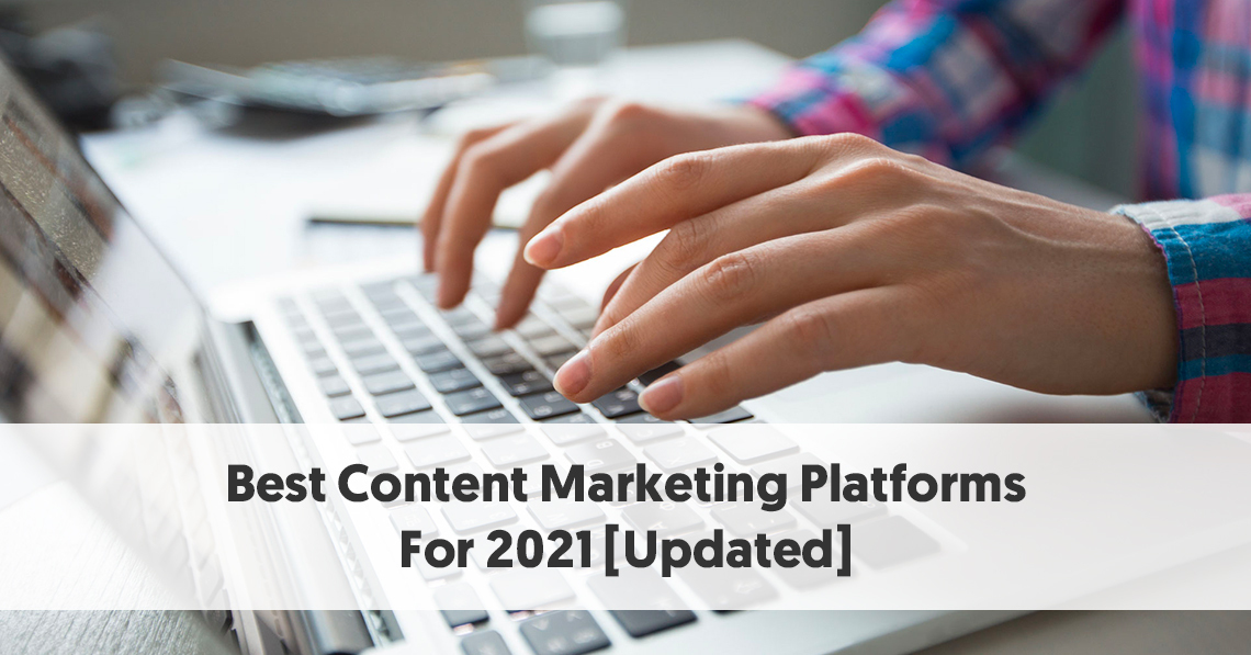 Best Content Marketing Platforms For 2021 [Updated]