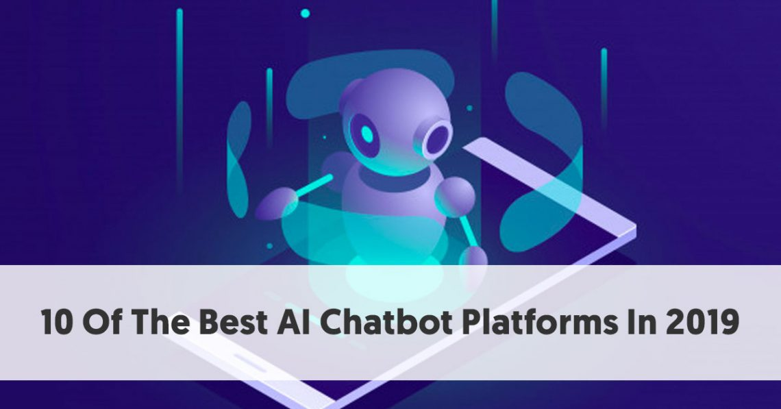 10 Of The Best AI Chatbot Platforms In 2019