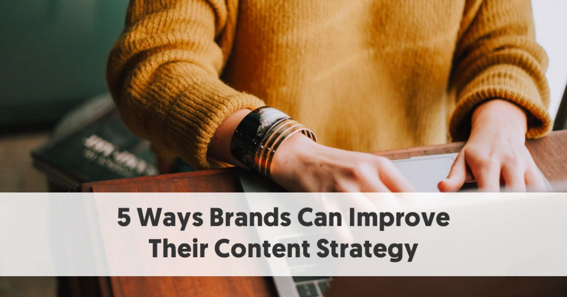 5 Ways Brands Can Improve Their Content Strategy