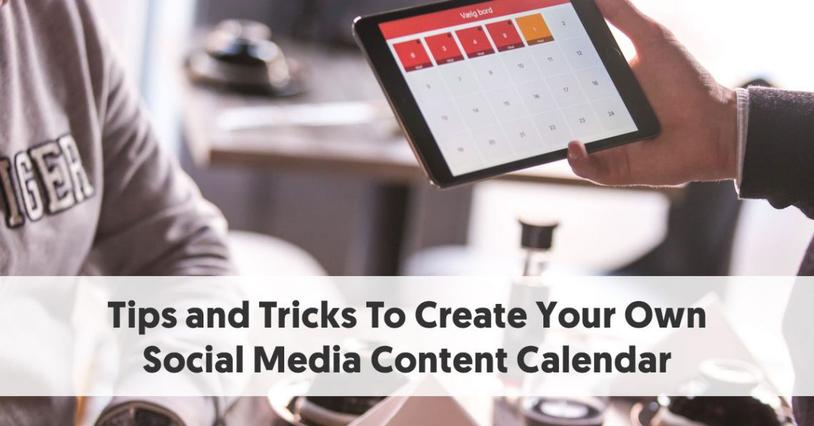Tips and Tricks To Create Your Own Social Media Content Calendar