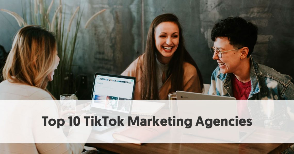 Top 10 Tik Tok Marketing Agencies