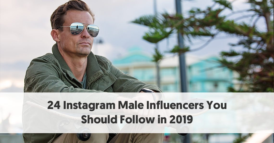 24 Instagram Male Influencers You Should Follow in 2019