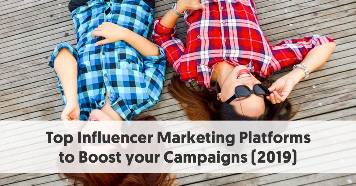 Top Influencer Marketing Platforms to Boost your Campaigns (2019)