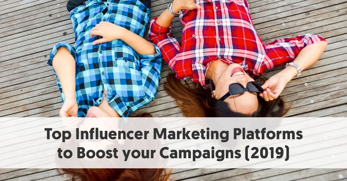 Top Influencer Marketing Platforms To Boost Your Campaigns