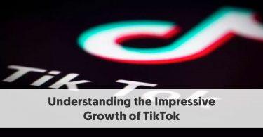 Understanding the Impressive Growth of TikTok