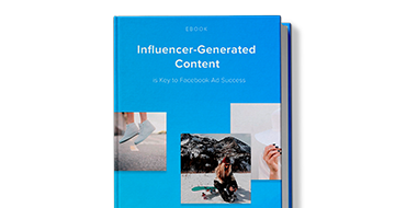 Influencer-Generated Content is Key to Facebook Ad Success