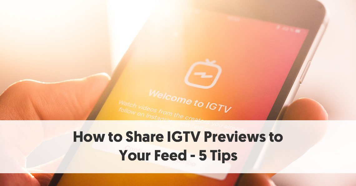 How to Share IGTV Previews to Your Feed - 5 Easy Tips To Get
