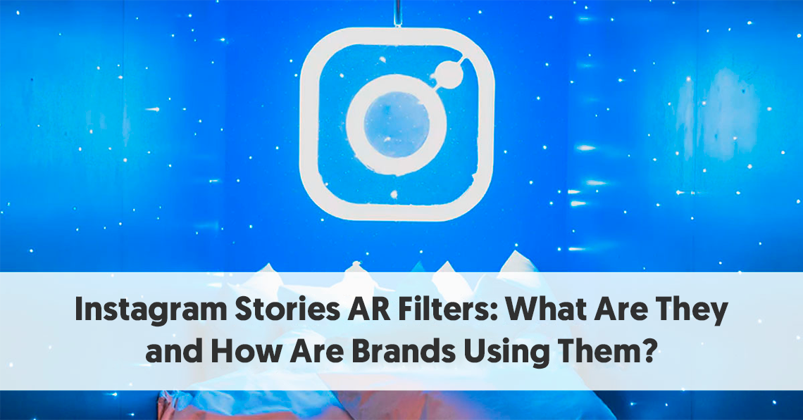 Instagram Stories AR Filters: What Are They and How Are