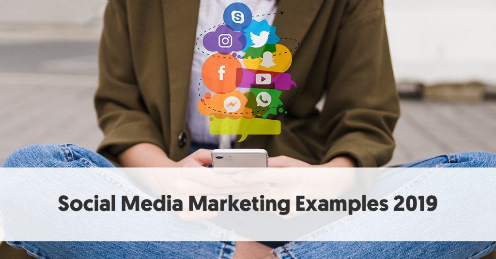 7 Of the Best Social Media Marketing Examples in 2019