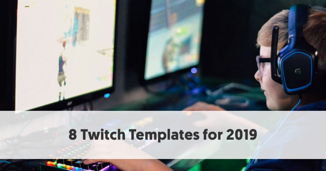 8 Twitch Templates for 2019