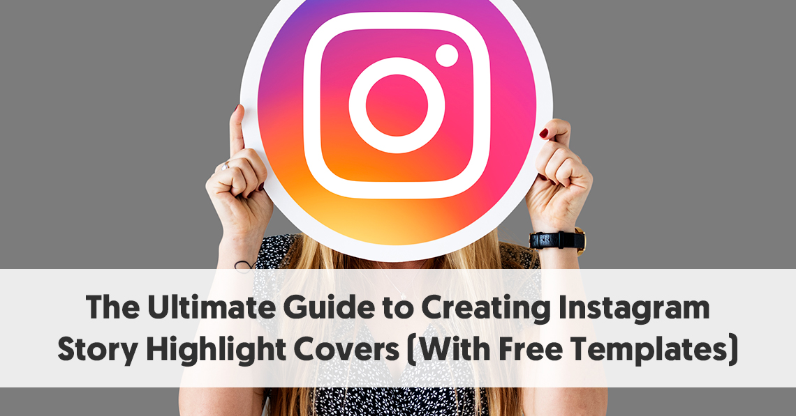 The Ultimate Guide to Creating Instagram Story Highlight Covers (With Free Templates)