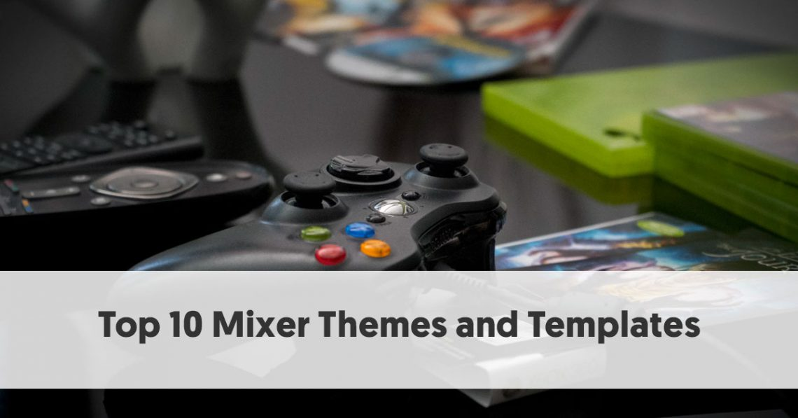 Top 10 Mixer Themes and Templates for Leading Streamers