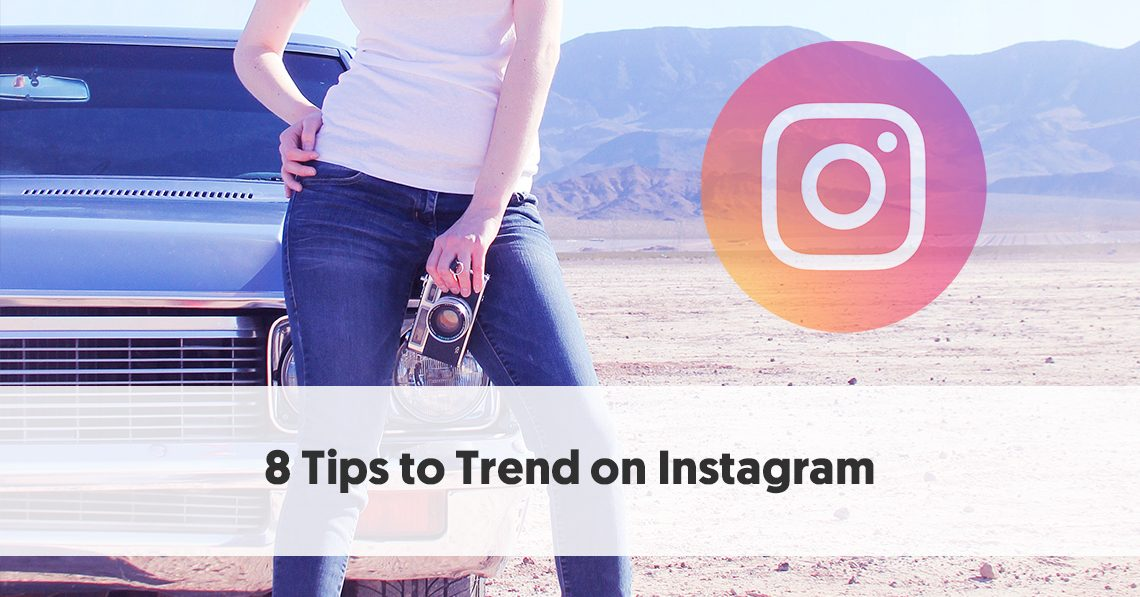 8 Tips to Trend on Instagram – An Instagram Influencer's Guide