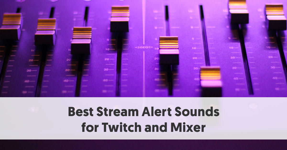 Best Stream Alert Sounds For Twitch And Mixer