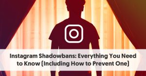 Instagram Shadowbans: Everything You Need to Know (Including How to Prevent One)