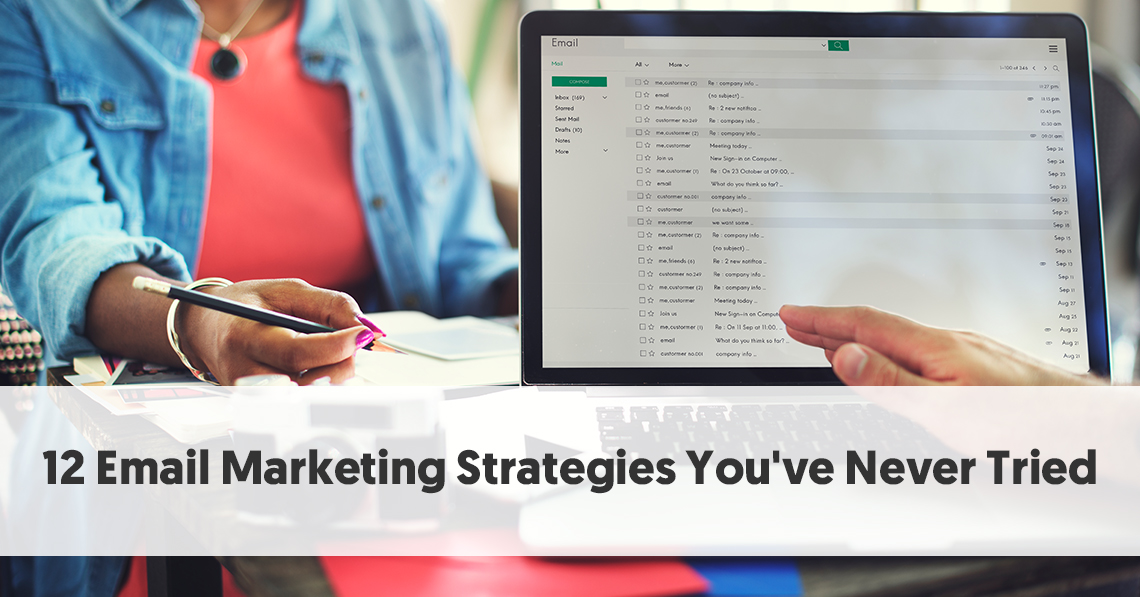 12 Email Marketing Strategies You've Never Tried