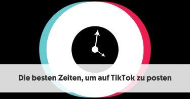 Die besten Zeiten, um auf TikTok zu posten