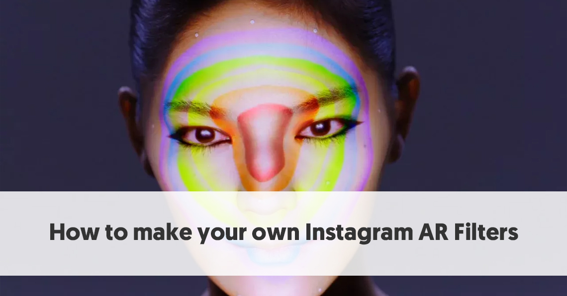 How To Make Your Own Instagram Ar Filters