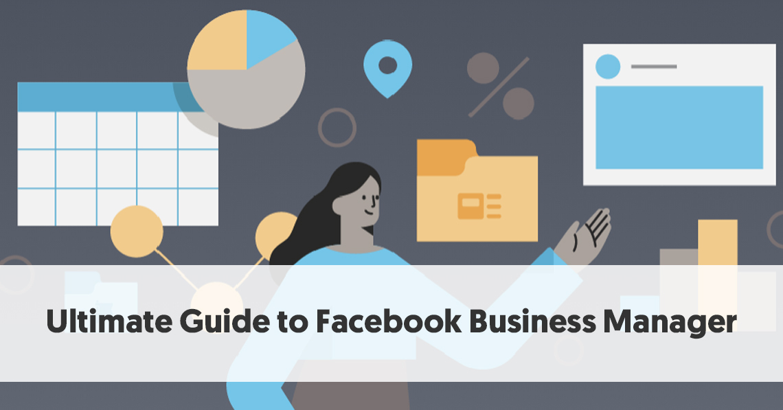 The Ultimate Guide To Facebook Business Manager