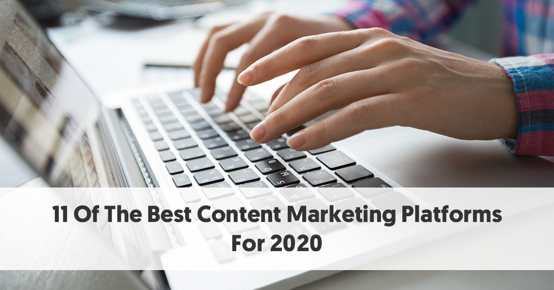 11 Of The Best Content Marketing Platforms For 2020