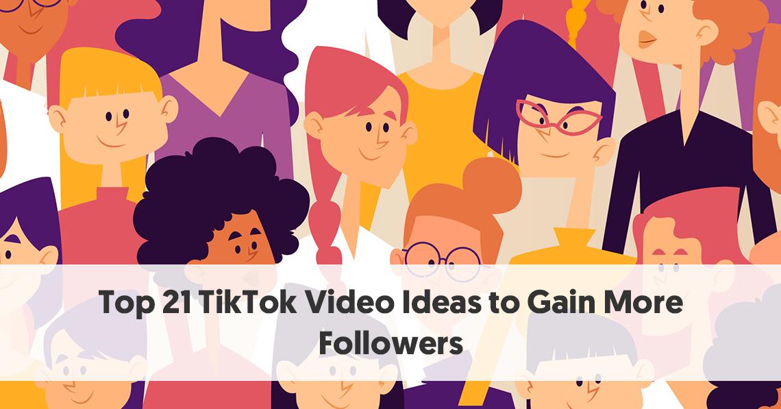 Top 21 Tiktok Video Ideas To Gain More Followers