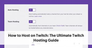 How to Host Your Stream on Twitch: The Ultimate Guide