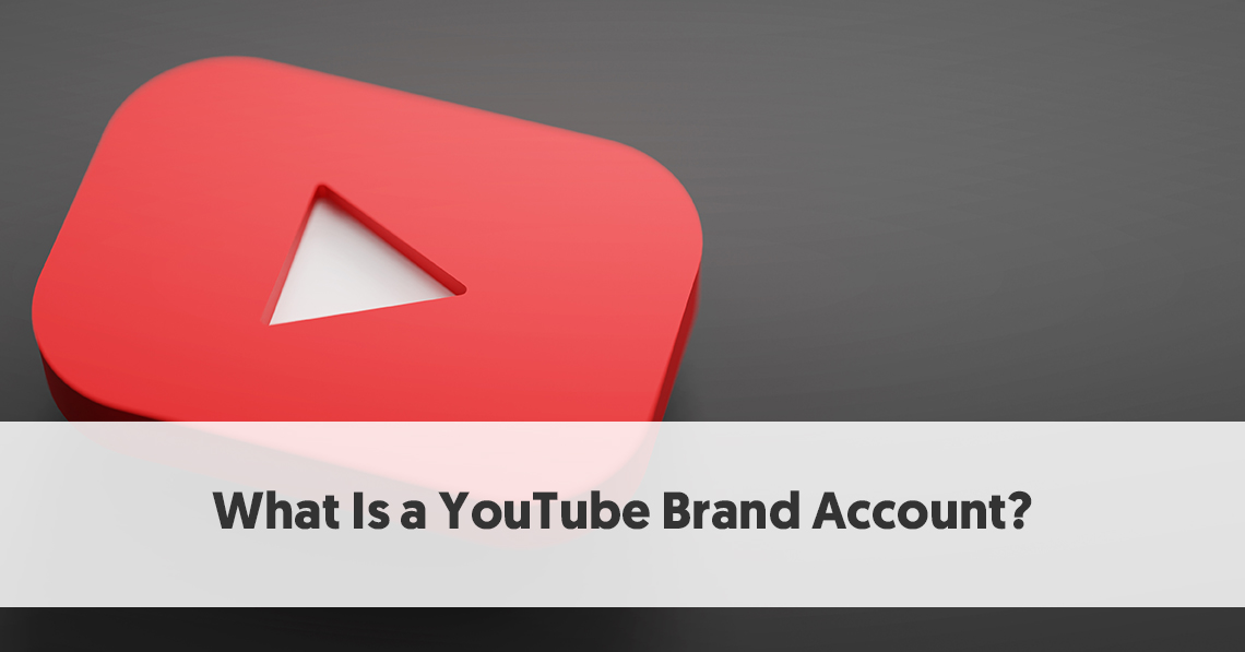 What Is a YouTube Brand Account?