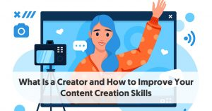What Is a Creator (+How to Improve Your Content Creation Skills)