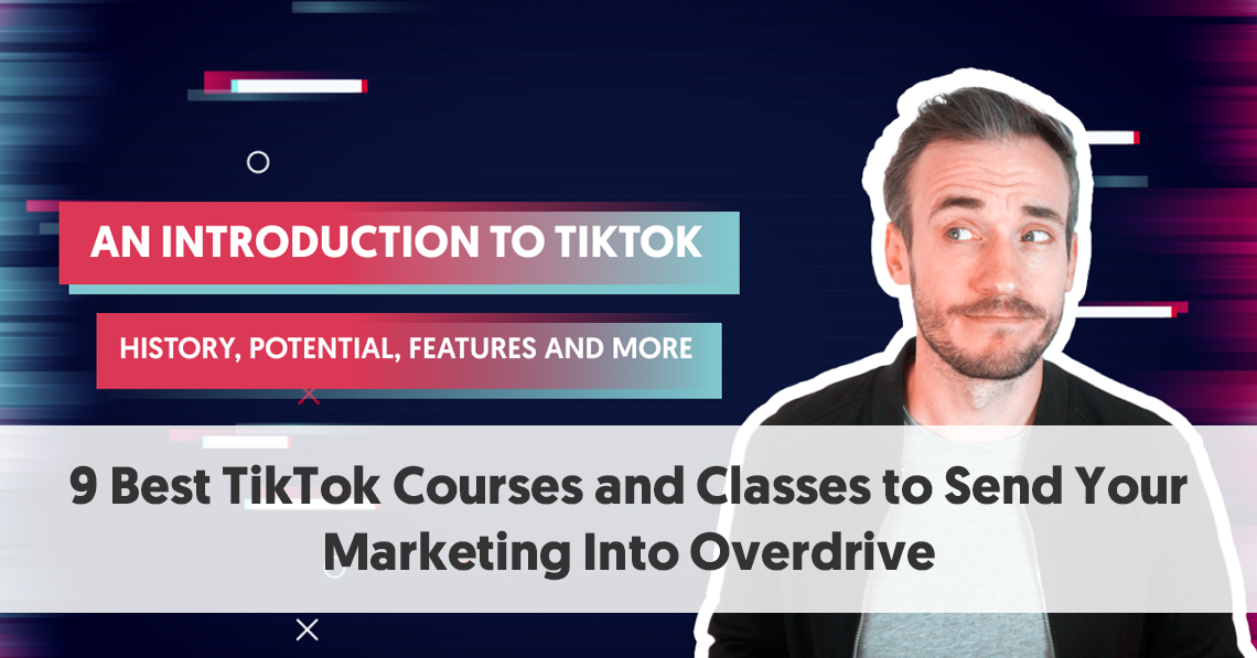 9 Best TikTok Courses and Classes to Send Your Marketing Into Overdrive