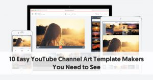 10 Easy YouTube Channel Art Template Makers You Need to See