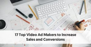 17 Top Video Ad Makers to Increase Sales and Conversions