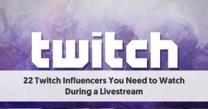 22 Twitch Influencers You Need to Watch During a Livestream
