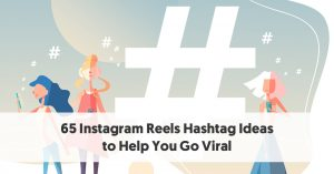 Top 65 Instagram Reels Hashtags [+ Ideas to Help You Go Viral]