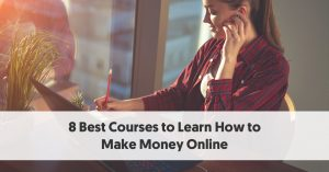 8 Best Courses to Learn How to Make Money Online