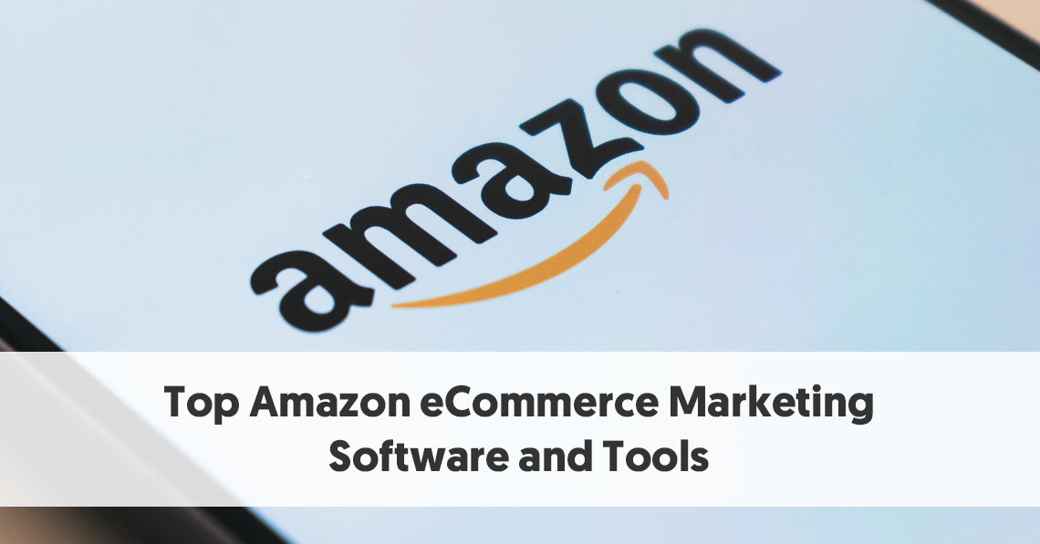 Top Amazon eCommerce Marketing Software and Tools