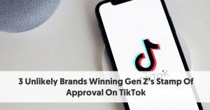 3 Unlikely Brands Winning Gen Z's Stamp Of Approval On TikTok