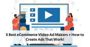 5 Best eCommerce Video Ad Makers + How to Create Ads That Work!