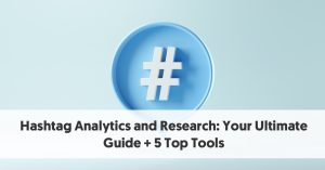 Hashtag Analytics and Research: Your Ultimate Guide + 5 Top Tools