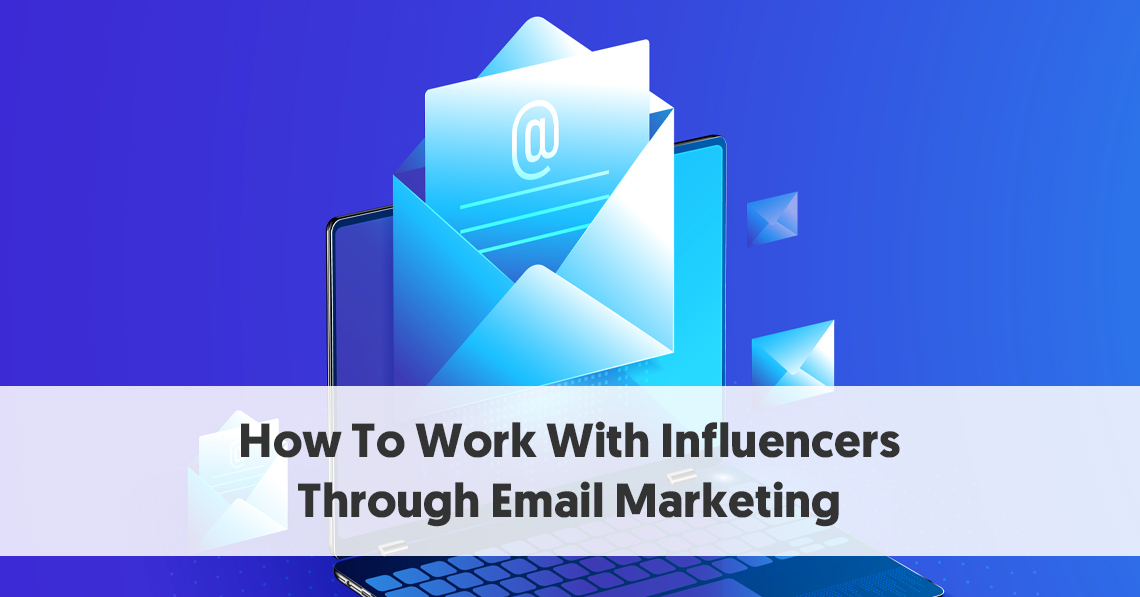 How to Work with Influencers as an Email Marketer?