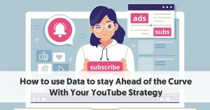 How to Use Data to Stay Ahead of the Curve With Your YouTube strategy