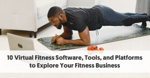 10 Virtual Fitness Software, Tools, and Platforms to Explore Your Fitness Business