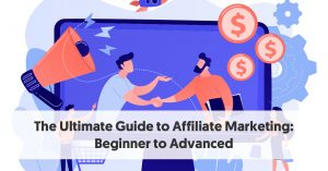 The Ultimate Guide to Affiliate Marketing: Beginner to Advanced